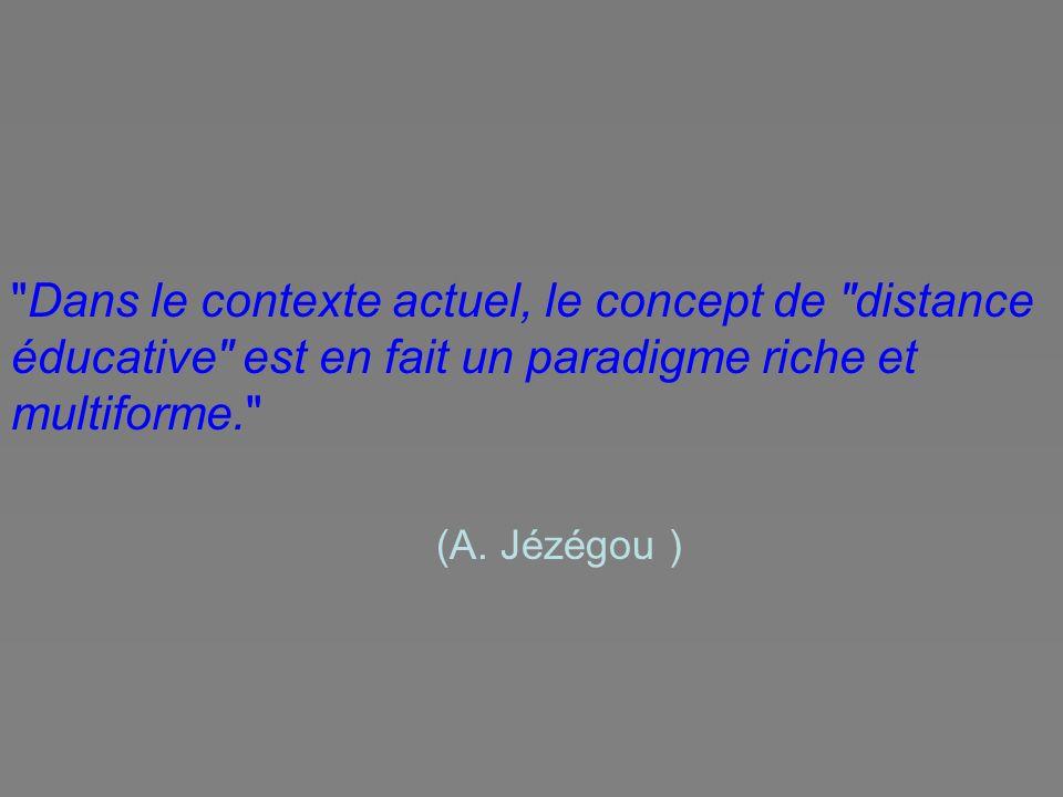 Dans le contexte actuel, le concept de distance éducative est en fait un paradigme riche et multiforme. (A.