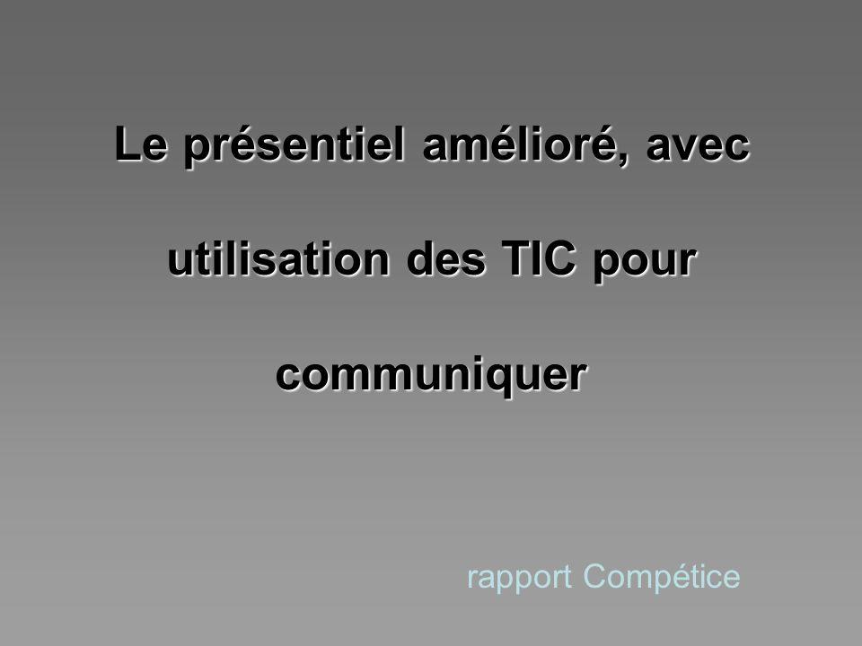 Le présentiel amélioré, avec utilisation des TIC pour communiquer rapport Compétice