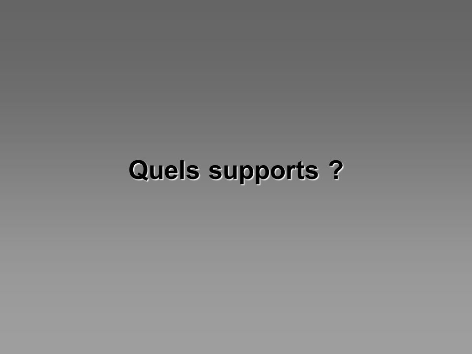 Quels supports ?