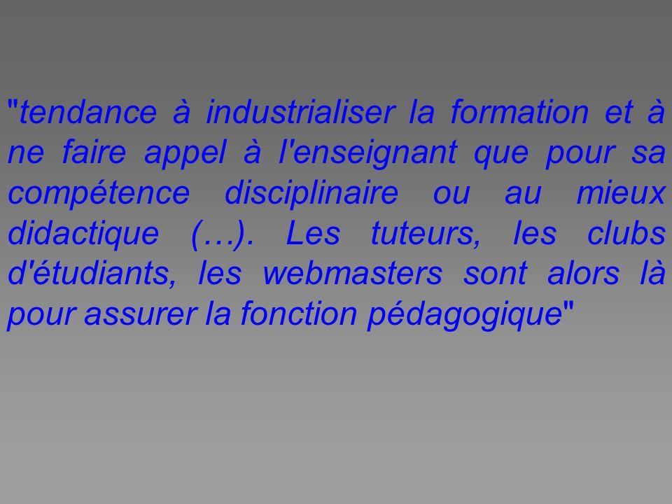 tendance à industrialiser la formation et à ne faire appel à l enseignant que pour sa compétence disciplinaire ou au mieux didactique (…).