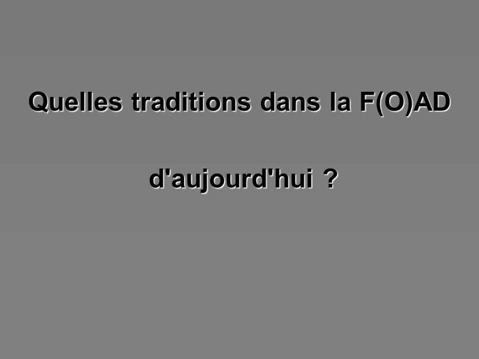 Quelles traditions dans la F(O)AD d'aujourd'hui ? d'aujourd'hui ?
