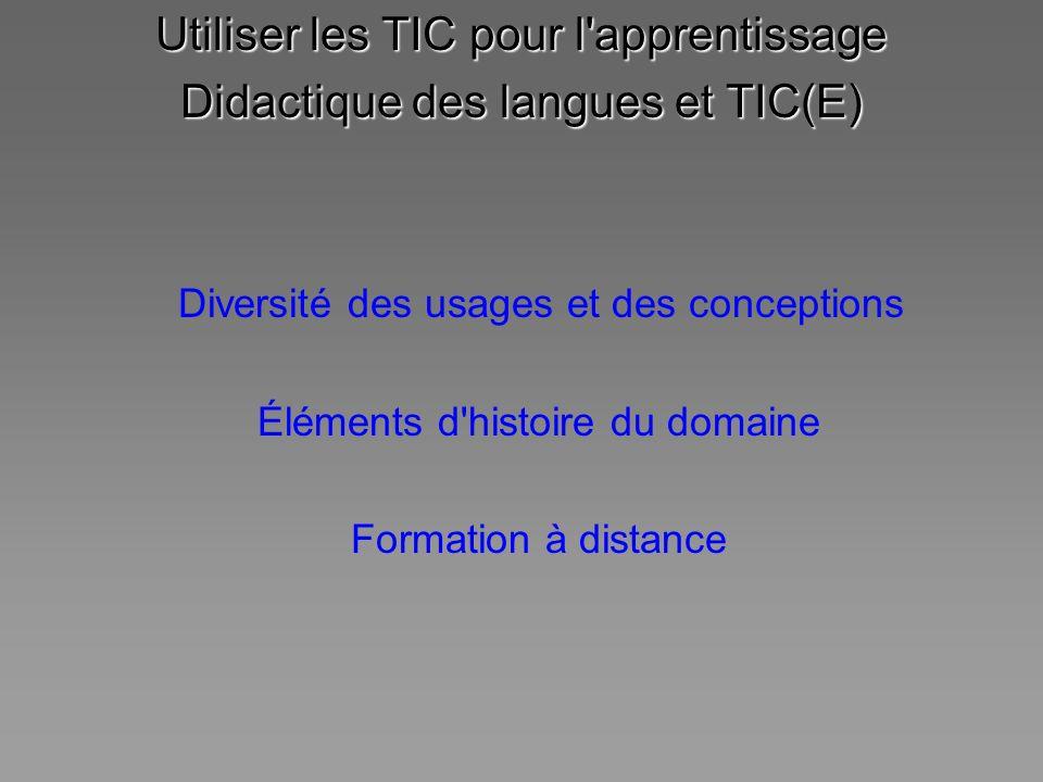 Utiliser les TIC pour l'apprentissage Didactique des langues et TIC(E) Diversité des usages et des conceptions Éléments d'histoire du domaine Formatio
