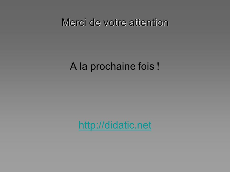 Merci de votre attention A la prochaine fois ! http://didatic.net