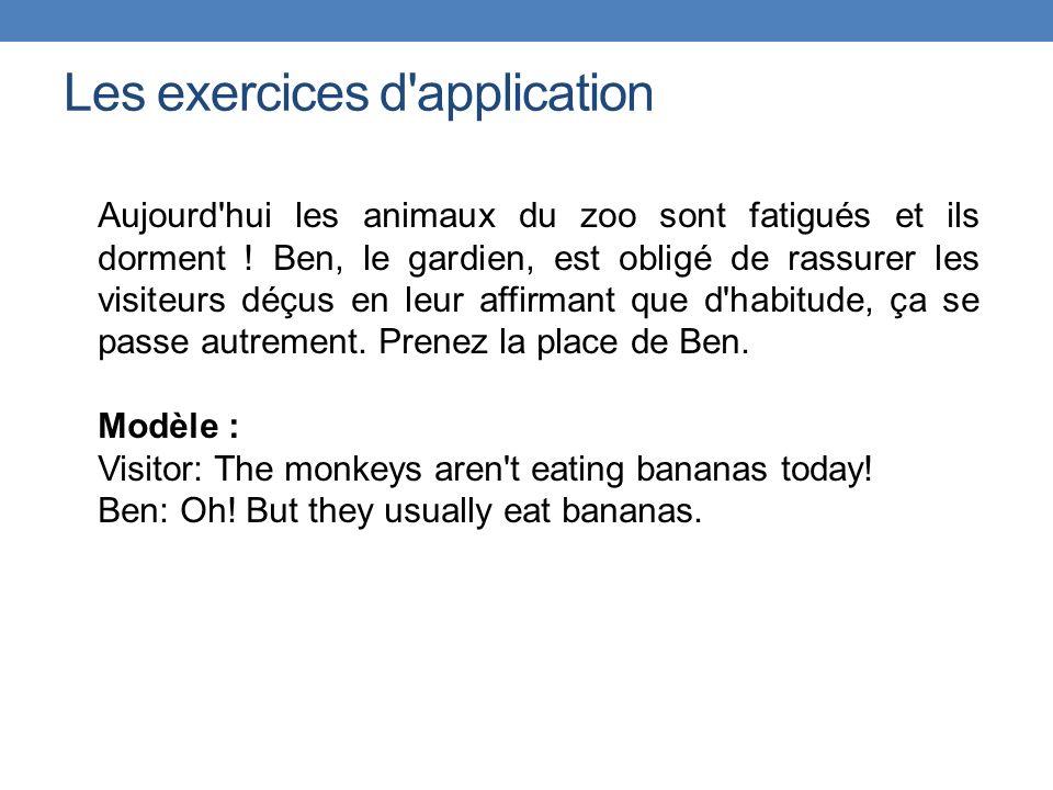 Les exercices d'application Aujourd'hui les animaux du zoo sont fatigués et ils dorment ! Ben, le gardien, est obligé de rassurer les visiteurs déçus