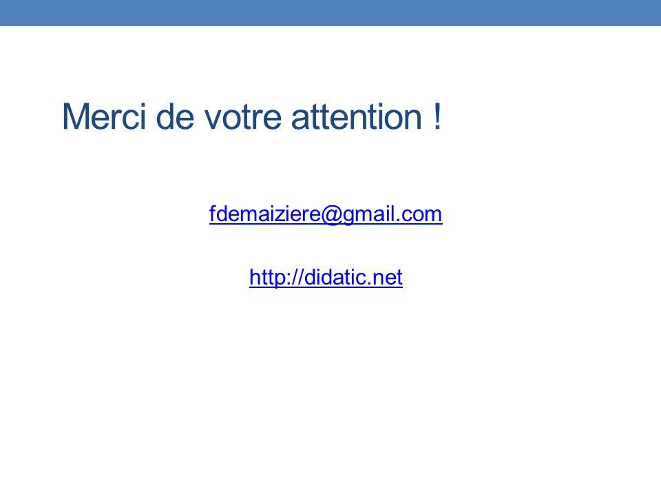 Merci de votre attention ! fdemaiziere@gmail.com http://didatic.net
