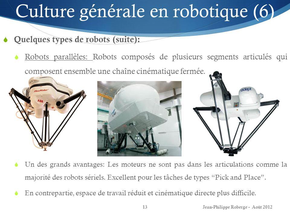 Jean-Philippe Roberge - Août 201213 Culture générale en robotique (6) Quelques types de robots (suite): Robots parallèles: Robots composés de plusieur