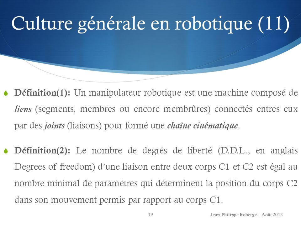 Culture générale en robotique (11) Définition(1): Un manipulateur robotique est une machine composé de liens (segments, membres ou encore membrûres) c