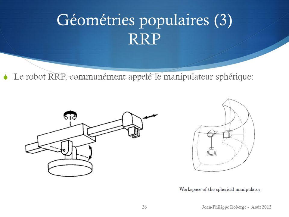 Géométries populaires (3) RRP Le robot RRP, communément appelé le manipulateur sphérique: Jean-Philippe Roberge - Août 201226