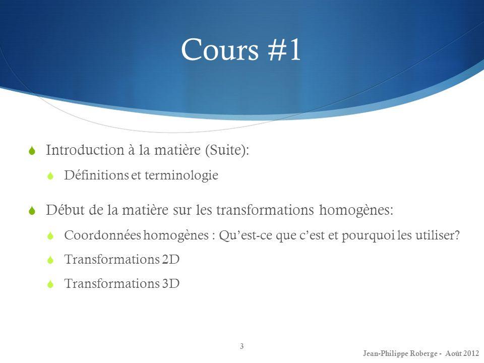 Cours #1 Introduction à la matière (Suite): Définitions et terminologie Début de la matière sur les transformations homogènes: Coordonnées homogènes :