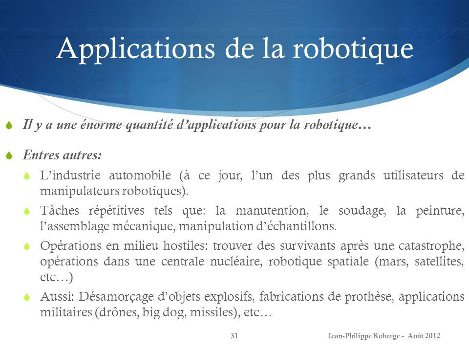 Applications de la robotique Il y a une énorme quantité dapplications pour la robotique… Entres autres: Lindustrie automobile (à ce jour, lun des plus