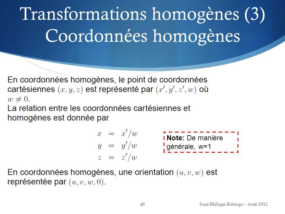 Transformations homogènes (3) Coordonnées homogènes Jean-Philippe Roberge - Août 201240 Note: De manière générale, w=1