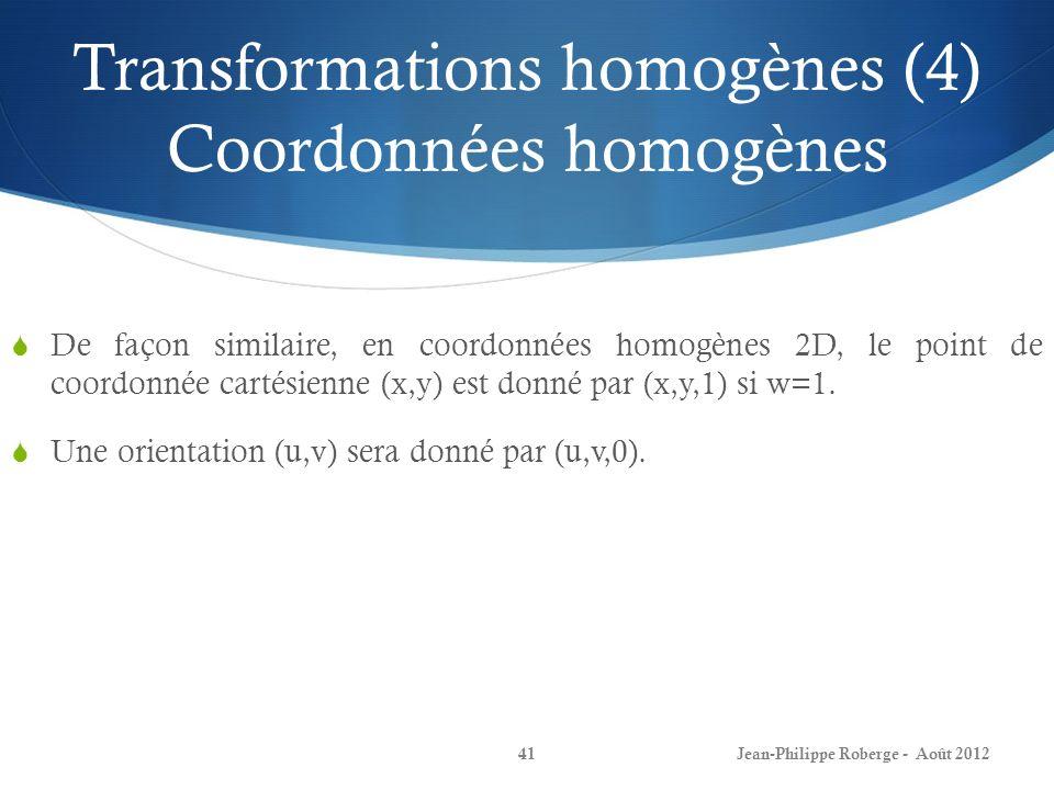 Transformations homogènes (4) Coordonnées homogènes De façon similaire, en coordonnées homogènes 2D, le point de coordonnée cartésienne (x,y) est donn