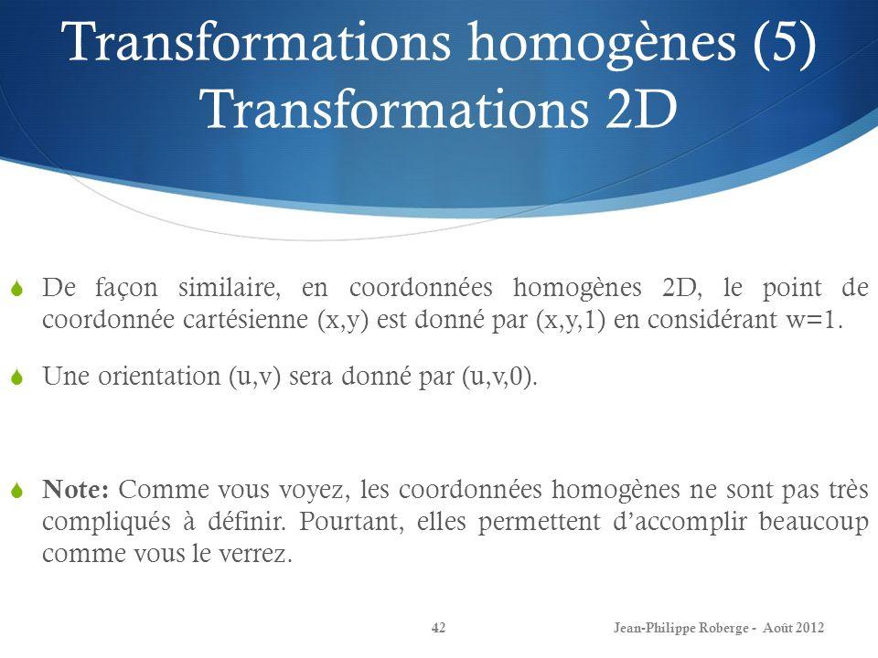 Transformations homogènes (5) Transformations 2D De façon similaire, en coordonnées homogènes 2D, le point de coordonnée cartésienne (x,y) est donné p