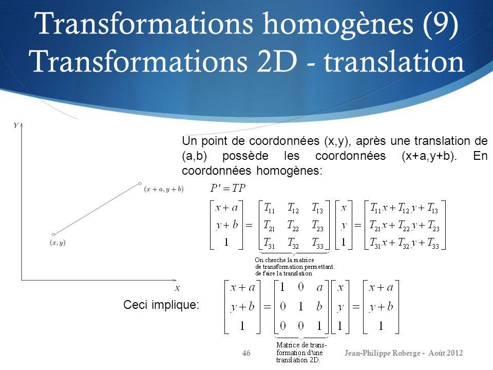 Transformations homogènes (9) Transformations 2D - translation Jean-Philippe Roberge - Août 201246 Un point de coordonnées (x,y), après une translatio