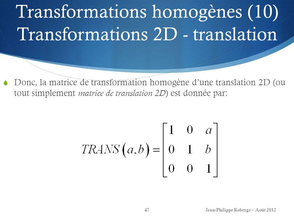 Transformations homogènes (10) Transformations 2D - translation Donc, la matrice de transformation homogène dune translation 2D (ou tout simplement ma
