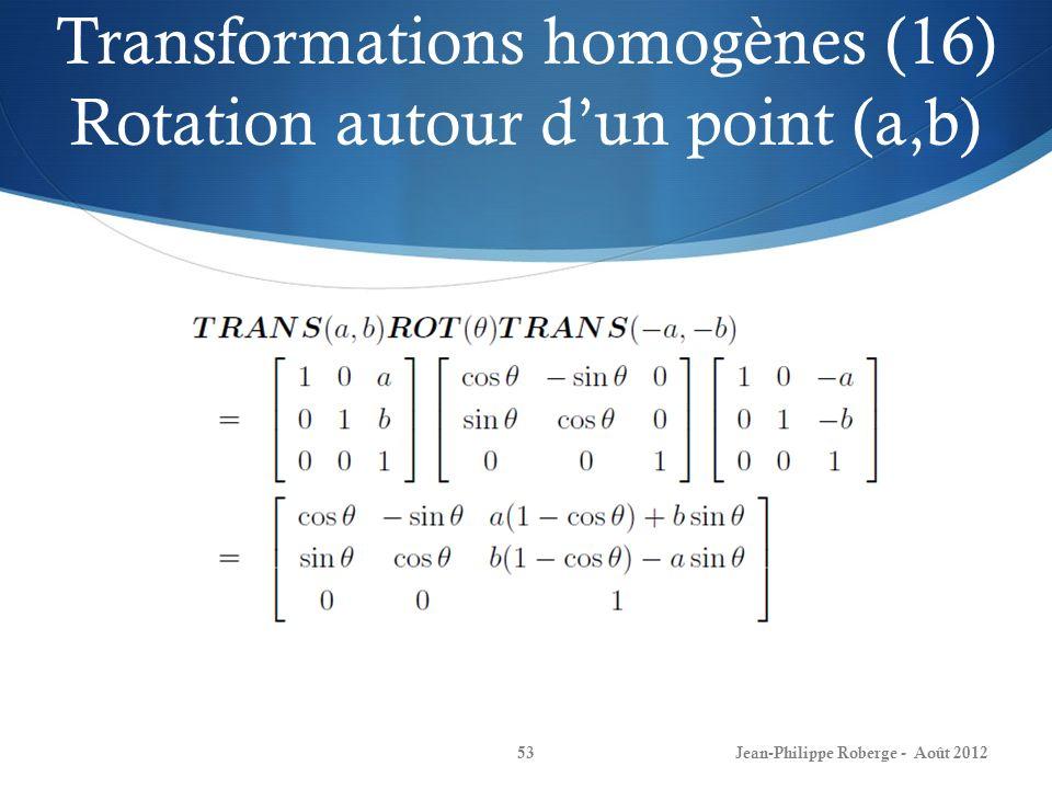 Transformations homogènes (16) Rotation autour dun point (a,b) Jean-Philippe Roberge - Août 201253