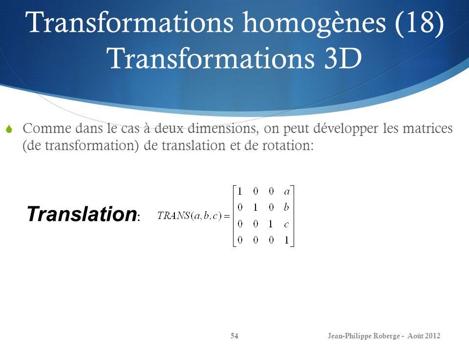 Transformations homogènes (18) Transformations 3D Comme dans le cas à deux dimensions, on peut développer les matrices (de transformation) de translat