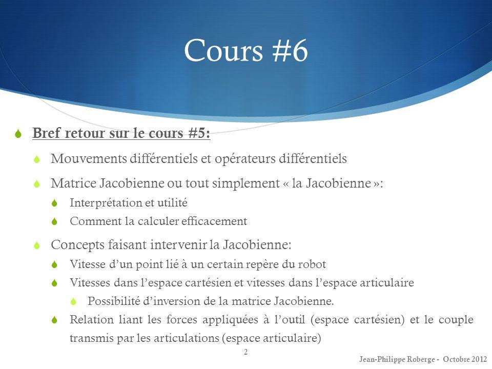 Cours #6 Bref retour sur le cours #5: Mouvements différentiels et opérateurs différentiels Matrice Jacobienne ou tout simplement « la Jacobienne »: In