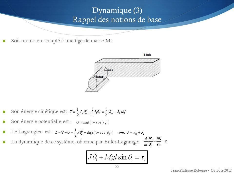 22 Dynamique (3) Rappel des notions de base Soit un moteur couplé à une tige de masse M: Son énergie cinétique est: Son énergie potentielle est : Le L