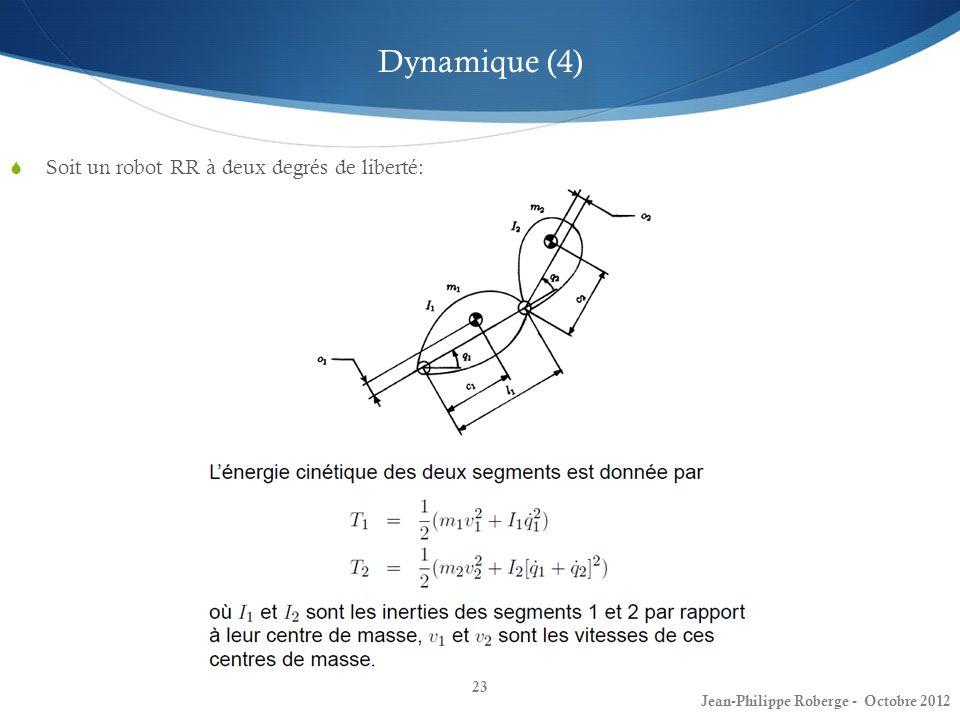 23 Dynamique (4) Soit un robot RR à deux degrés de liberté: Jean-Philippe Roberge - Octobre 2012