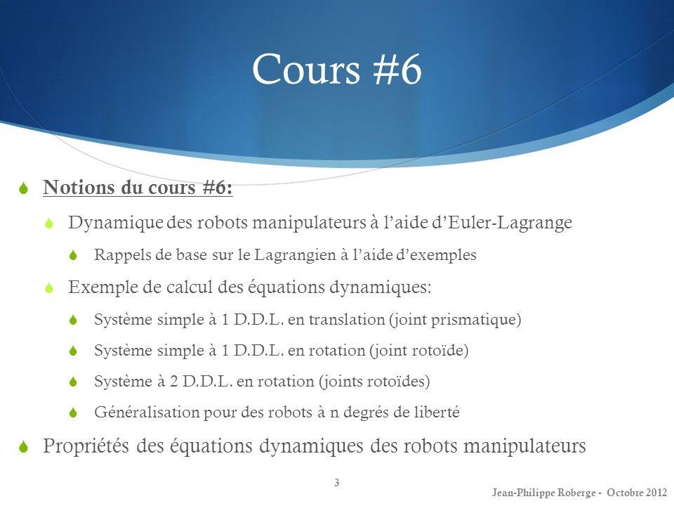 Cours #6 Notions du cours #6: Dynamique des robots manipulateurs à laide dEuler-Lagrange Rappels de base sur le Lagrangien à laide dexemples Exemple d