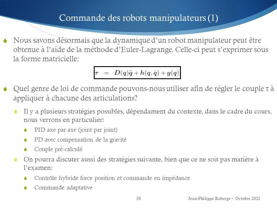 Jean-Philippe Roberge - Octobre 201230 Nous savons désormais que la dynamique dun robot manipulateur peut être obtenue à laide de la méthode dEuler-La