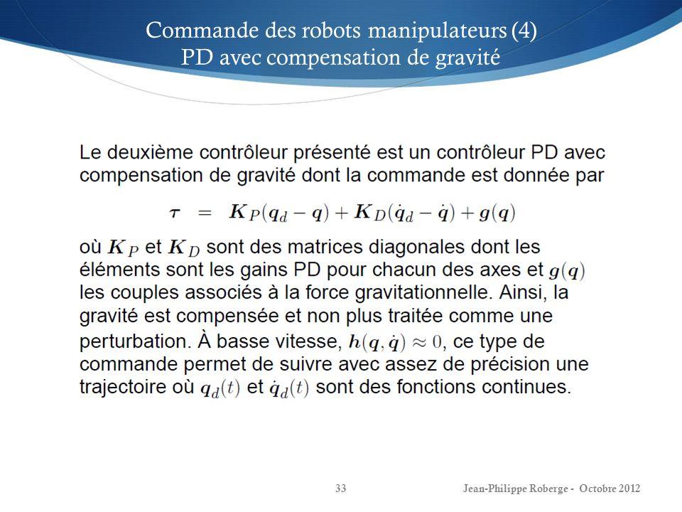 Jean-Philippe Roberge - Octobre 201233 Commande des robots manipulateurs (4) PD avec compensation de gravité