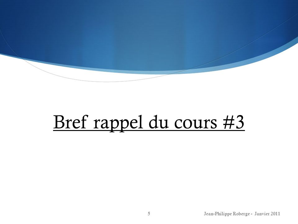 Bref rappel du cours #3 Jean-Philippe Roberge - Janvier 20115