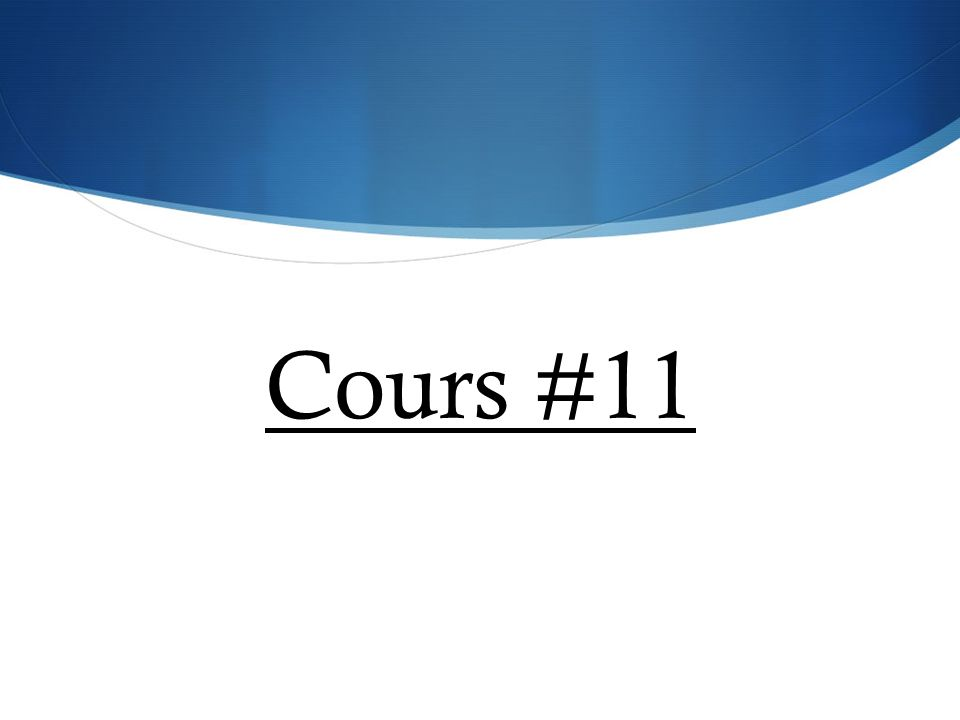 Cours #11
