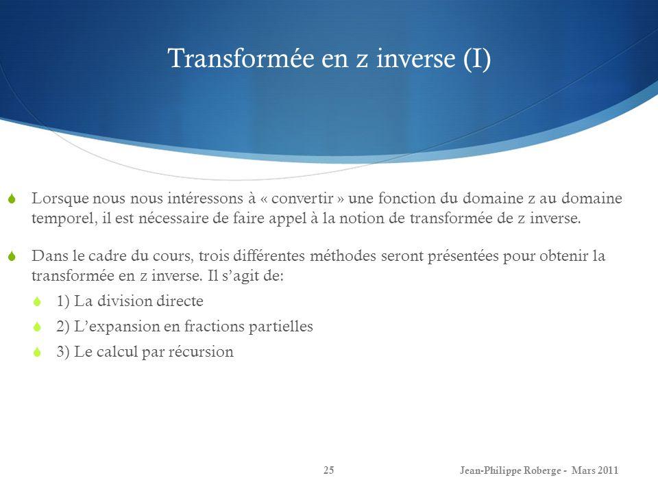 Transformée en z inverse (I) Lorsque nous nous intéressons à « convertir » une fonction du domaine z au domaine temporel, il est nécessaire de faire a