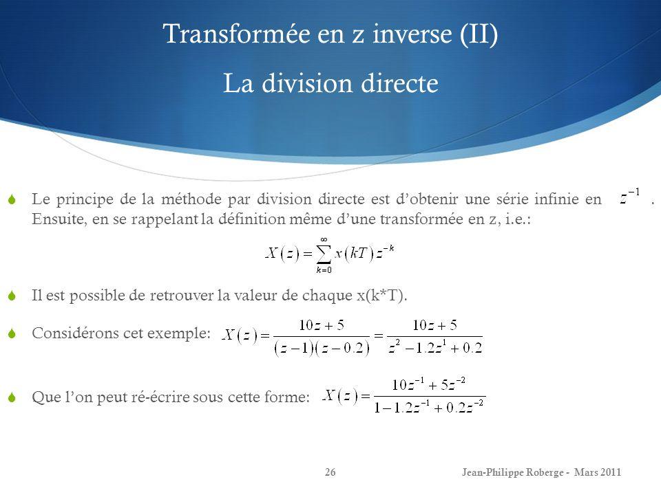 Transformée en z inverse (II) La division directe Le principe de la méthode par division directe est dobtenir une série infinie en. Ensuite, en se rap