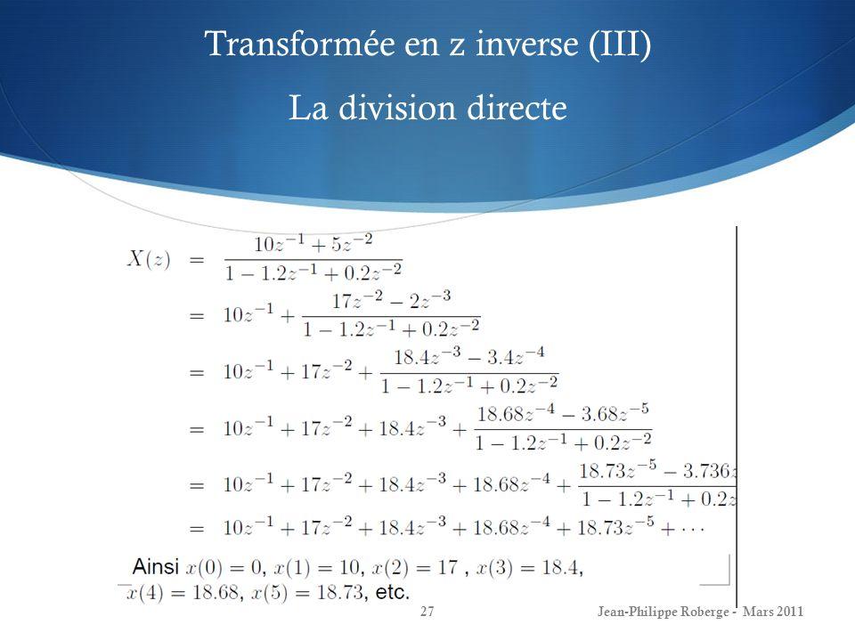 Transformée en z inverse (III) La division directe Jean-Philippe Roberge - Mars 201127
