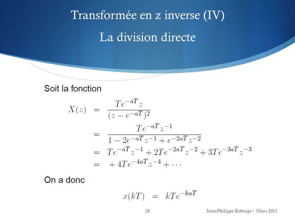 Transformée en z inverse (IV) La division directe Jean-Philippe Roberge - Mars 201128