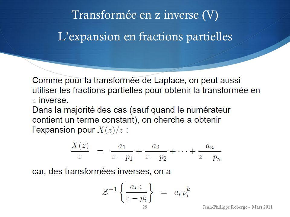 Transformée en z inverse (V) Lexpansion en fractions partielles Jean-Philippe Roberge - Mars 201129