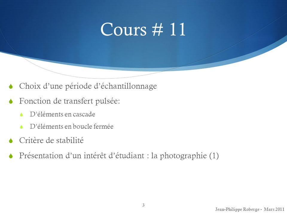 Cours # 11 Choix dune période déchantillonnage Fonction de transfert pulsée: Déléments en cascade Déléments en boucle fermée Critère de stabilité Prés