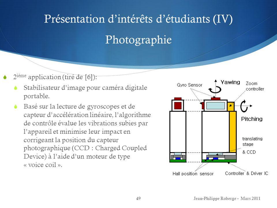 Présentation dintérêts détudiants (IV) Photographie 2 ième application (tiré de [6]): Stabilisateur dimage pour caméra digitale portable. Basé sur la