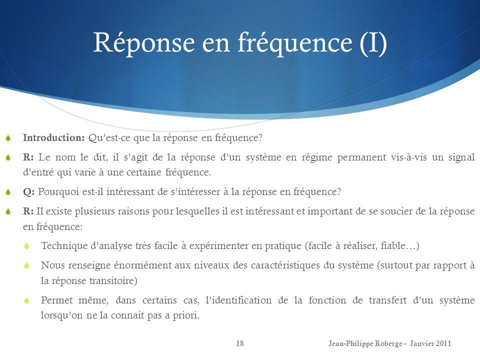 Réponse en fréquence (I) 18 Introduction: Quest-ce que la réponse en fréquence? R: Le nom le dit, il sagit de la réponse dun système en régime permane
