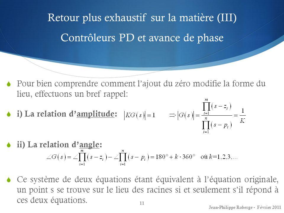Retour plus exhaustif sur la matière (III) Contrôleurs PD et avance de phase 11 Jean-Philippe Roberge - Février 2011 Pour bien comprendre comment lajo