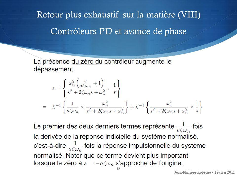 Retour plus exhaustif sur la matière (VIII) Contrôleurs PD et avance de phase 16 Jean-Philippe Roberge - Février 2011