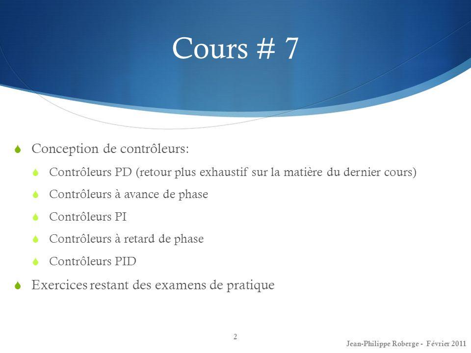Cours # 7 Conception de contrôleurs: Contrôleurs PD (retour plus exhaustif sur la matière du dernier cours) Contrôleurs à avance de phase Contrôleurs