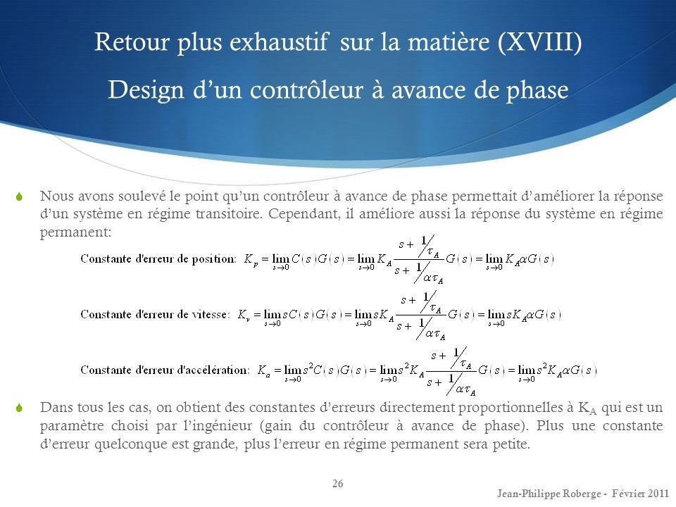 Retour plus exhaustif sur la matière (XVIII) Design dun contrôleur à avance de phase 26 Jean-Philippe Roberge - Février 2011 Nous avons soulevé le poi