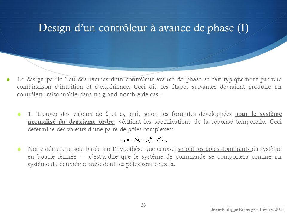 Design dun contrôleur à avance de phase (I) 28 Jean-Philippe Roberge - Février 2011 Le design par le lieu des racines dun contrôleur avance de phase s