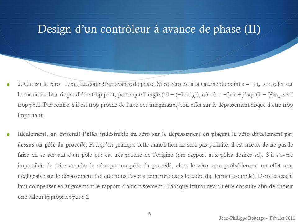 Design dun contrôleur à avance de phase (II) 29 Jean-Philippe Roberge - Février 2011 2. Choisir le zéro 1/ ατ A du contrôleur avance de phase. Si ce z