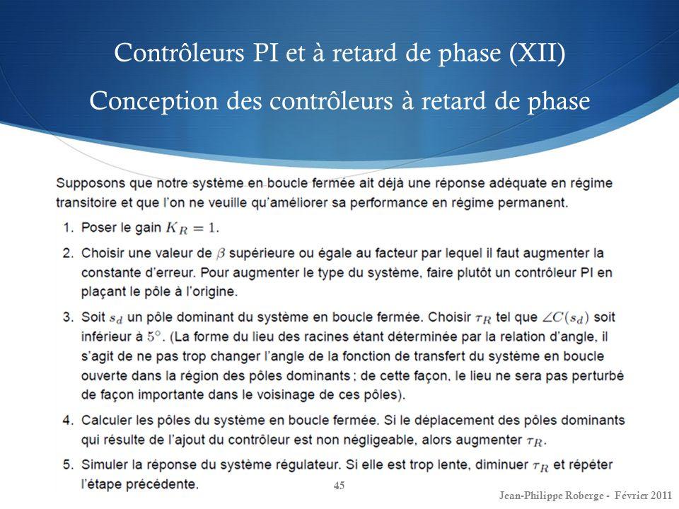 Contrôleurs PI et à retard de phase (XII) Conception des contrôleurs à retard de phase 45 Jean-Philippe Roberge - Février 2011