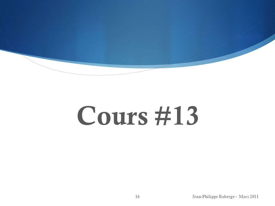 Cours #13 Jean-Philippe Roberge - Mars 201116