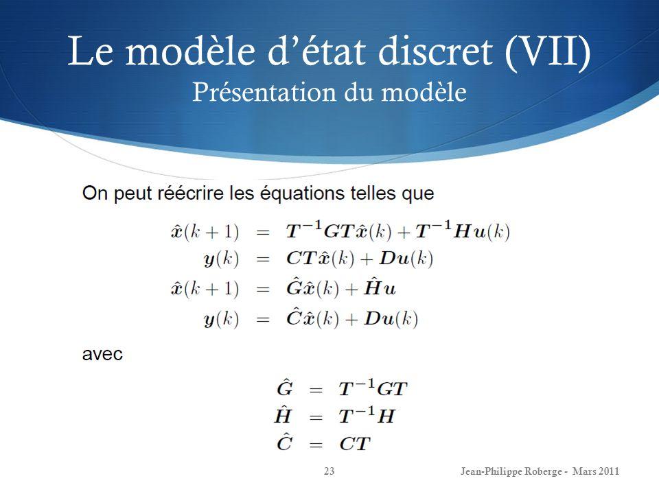 Le modèle détat discret (VII) Présentation du modèle Jean-Philippe Roberge - Mars 201123