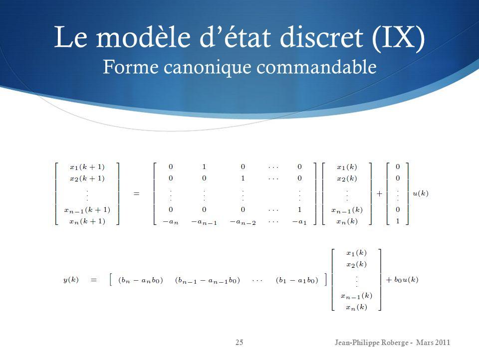 Le modèle détat discret (IX) Forme canonique commandable Jean-Philippe Roberge - Mars 201125