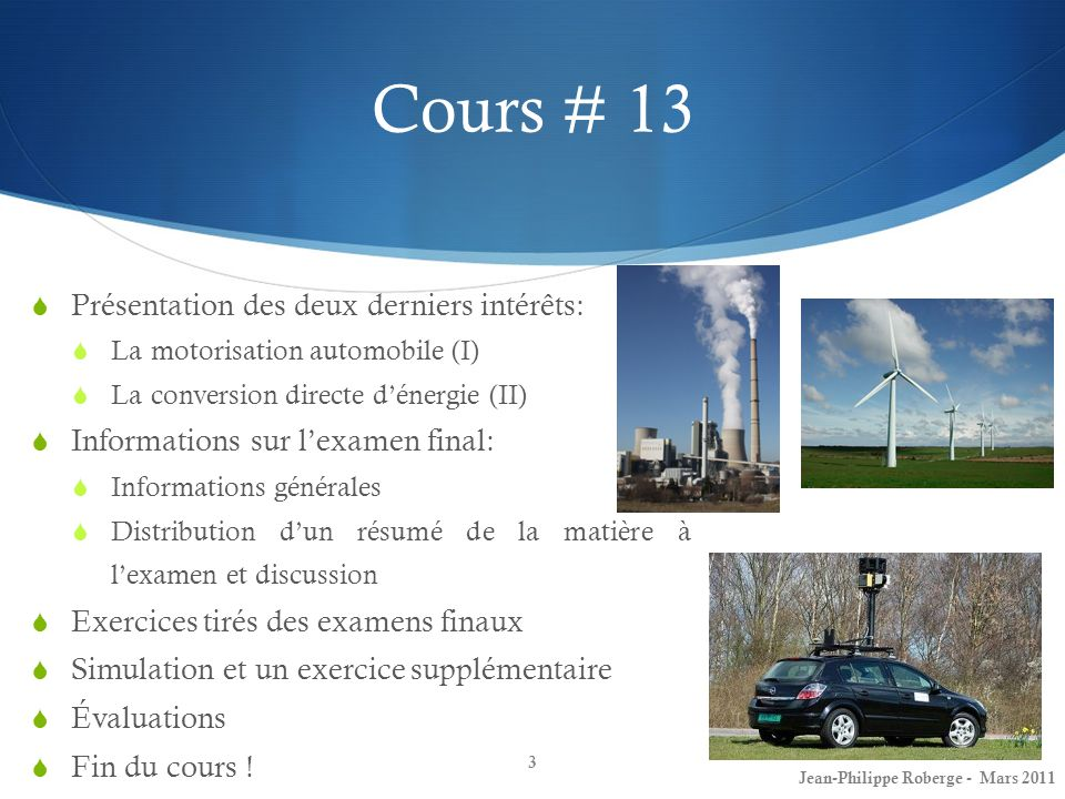 Cours # 13 Présentation des deux derniers intérêts: La motorisation automobile (I) La conversion directe dénergie (II) Informations sur lexamen final: