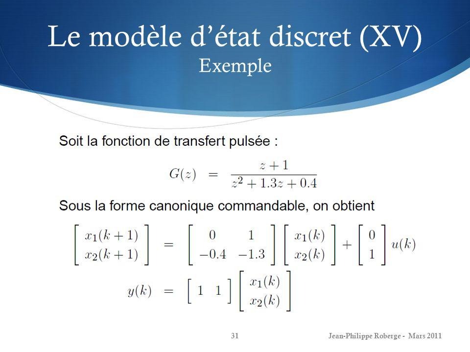 Le modèle détat discret (XV) Exemple Jean-Philippe Roberge - Mars 201131