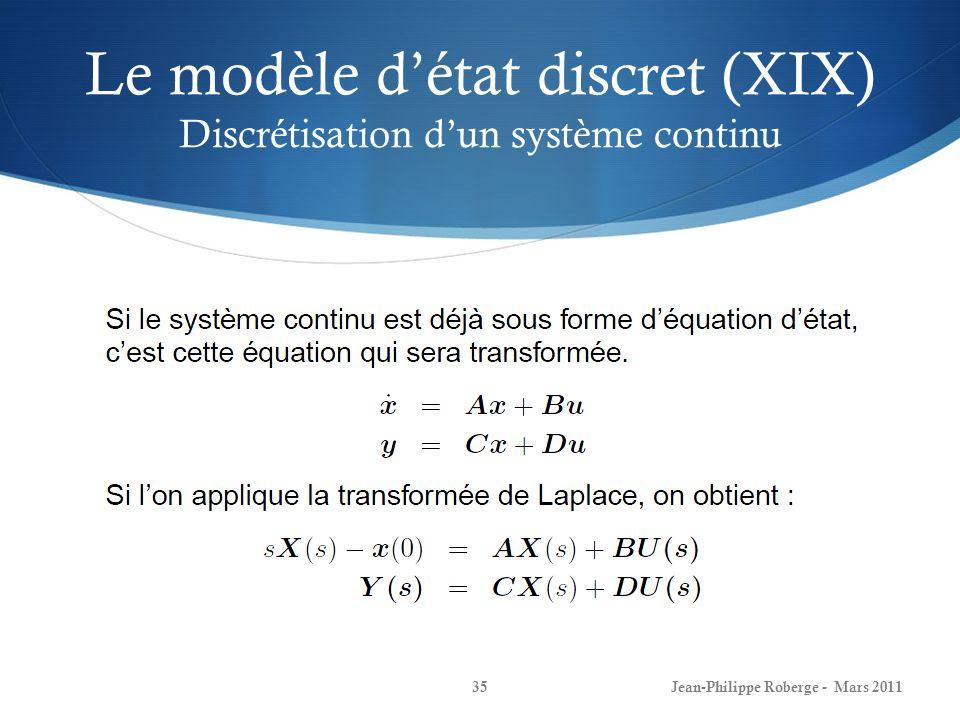 Le modèle détat discret (XIX) Discrétisation dun système continu Jean-Philippe Roberge - Mars 201135